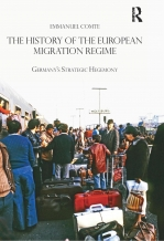 The History of the European Migration Regime: Germany's Strategic Hegemony.
